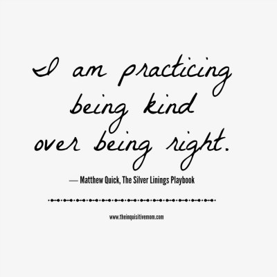 I am practicing being kind over being right.