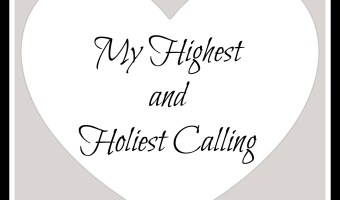 My Highest and Holiest Calling