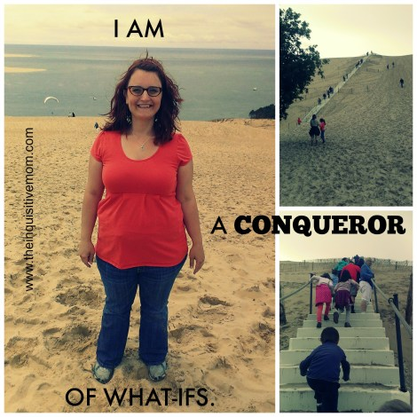 I am a Conqueror of What Ifs