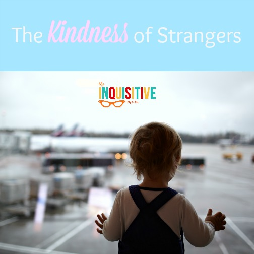 The Kindess of Strangers - The Inquisitive Mom