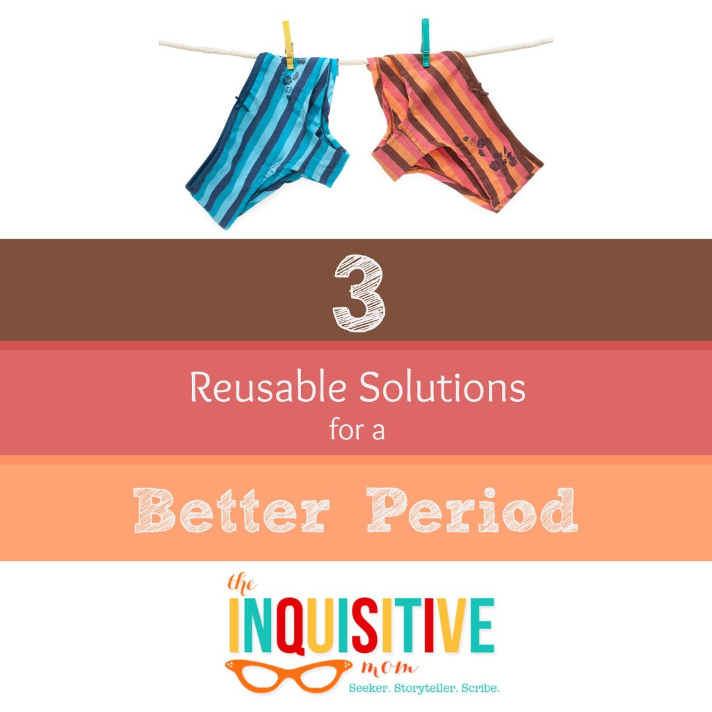 3 Reusable Solutions for a Better Period from The Inquisitive Mom Blog. More comfortable, affordable, and better for the environment!