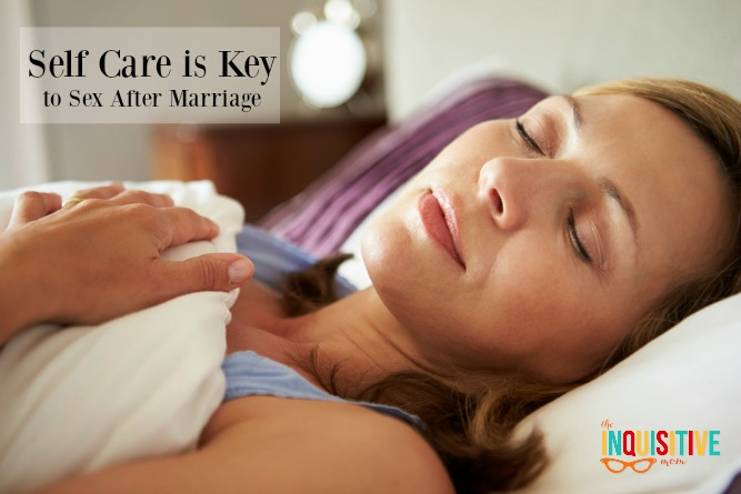 Self Care is Key to Sex After Marriage