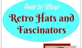 How to Wear Retro Hats and Fascinators