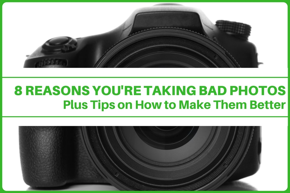 X REASONS YOU'RE TAKING BAD PHOTOS