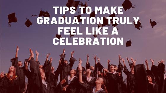 make graduation truly feel like a celebration