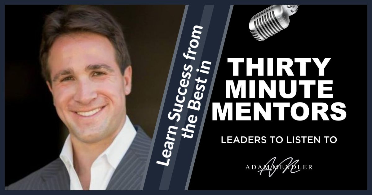 Thirty Minute Mentors Podcast by Adam Mendler
