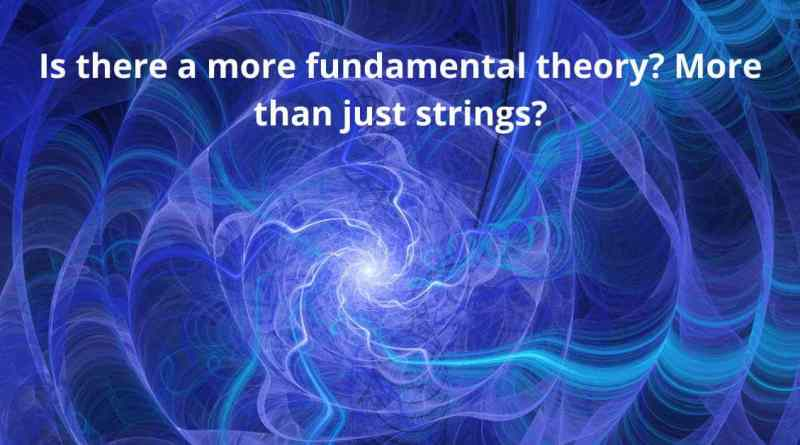 Is there a more fundamental theory? More than just strings?