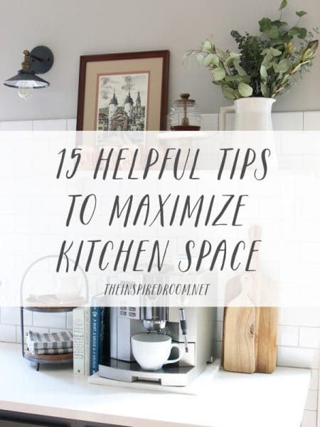 15 Helpful Tips to Maximize Kitchen Space - The Inspired Room blog