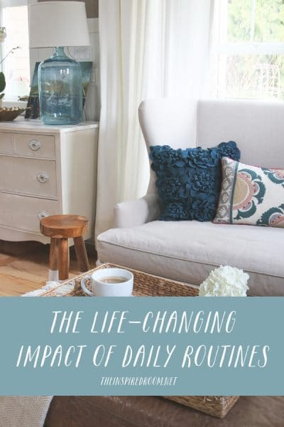 The Life-Changing Impact of Daily Routines - Love the Home You Have - The Inspired Room