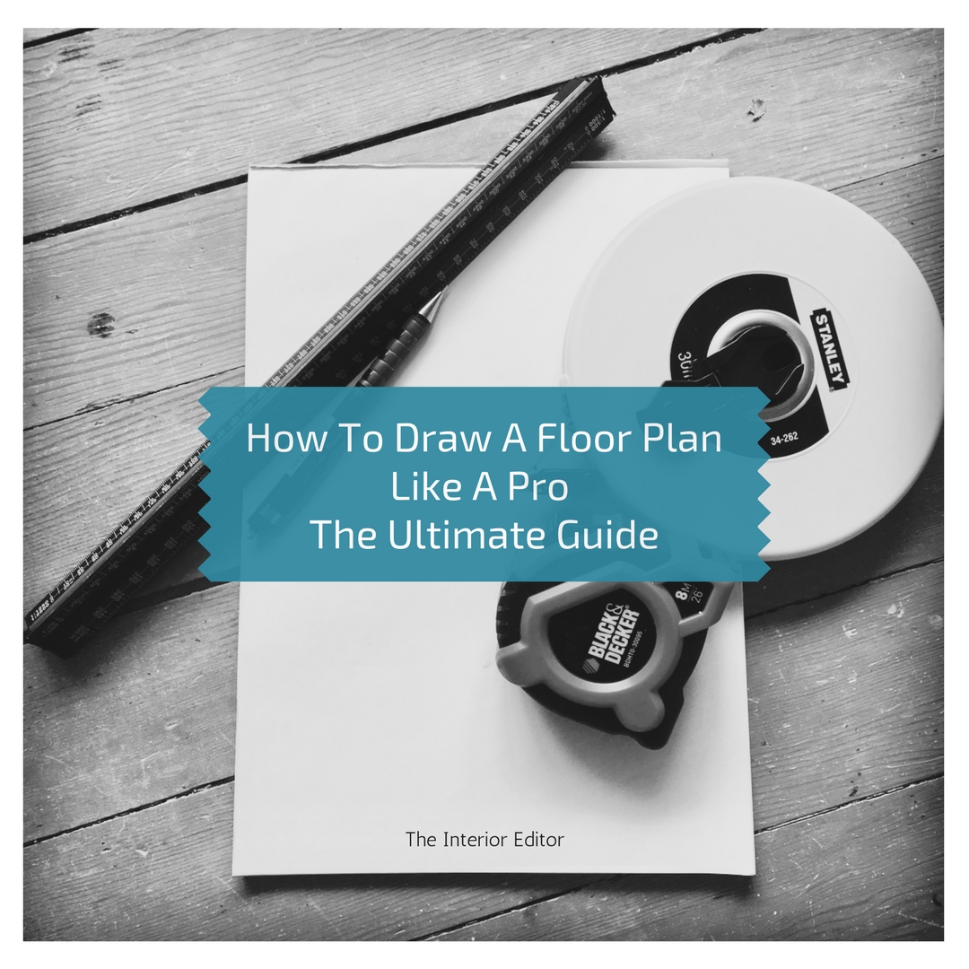 How To Draw A Floor Plan Like A Pro - The Ultimate Guide