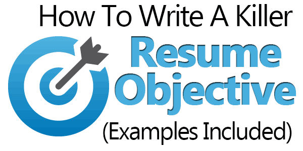 how to write a killer resume objective examples included