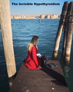 Rachel sat on a pier in Venice. The Invisible Hypothyroidism