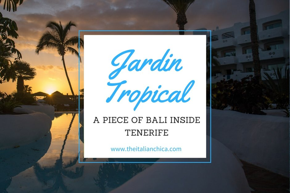 Jardin Tropical: a piece of Bali inside Tenerife