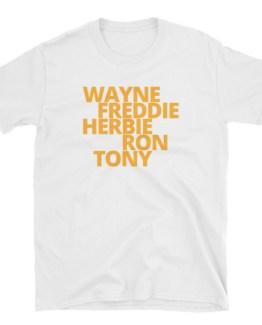 WAYNE, FREDDIE, HERBIE, RON, TONY Unisex T-Shirt