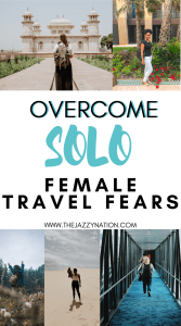 7 Solo Female Travel Fears and How to Overcome Them