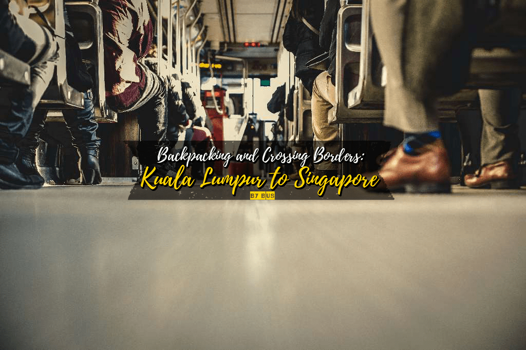 Backpacking and Crossing Borders: Kuala Lumpur to Singapore