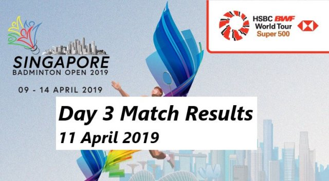 Singapore Open MATCH RESULTS 11 April