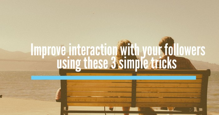 improve interaction with followers