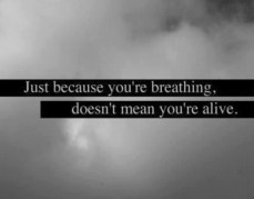 just-because-youre-breathing-doesnt-mean-youre-alive