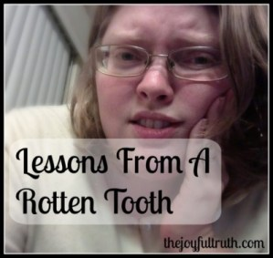 Lessons From a Rotten Tooth