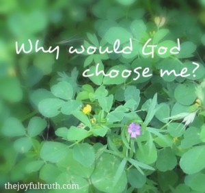 Why Would God Choose Me?
