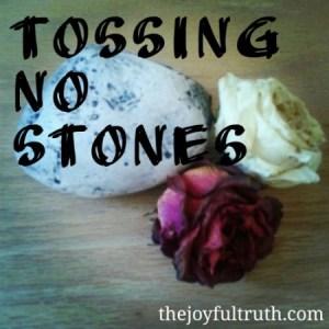 Tossing No Stones