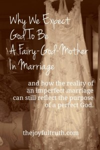 Why We Expect God To Be A Fairy-God-Mother In Marriage