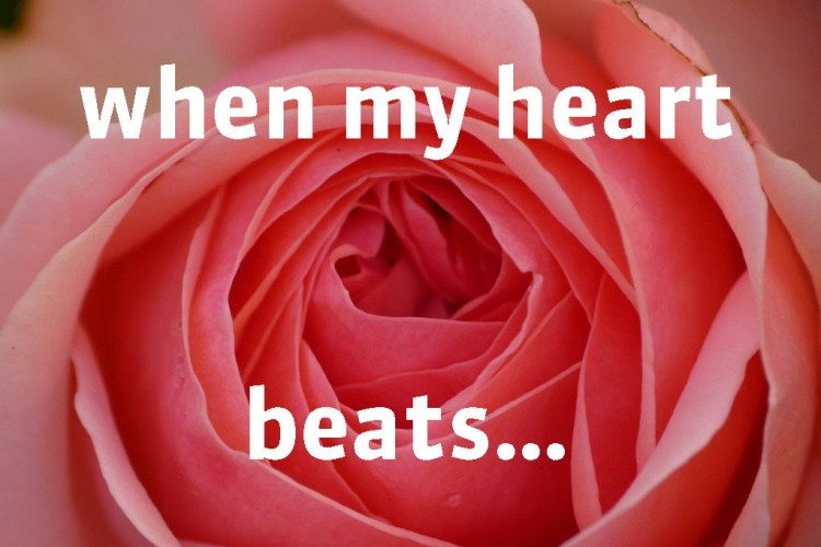 When my heart beats…