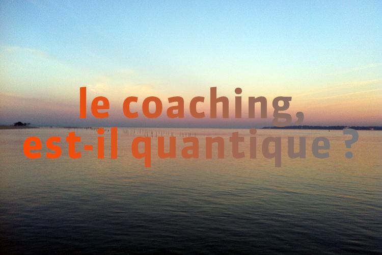 Le coaching est-il quantique ? (1)