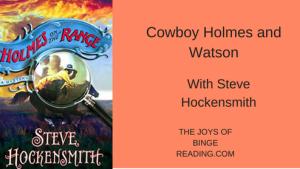 Making Sherlock Holmes A Cowboy –  with Steve Hockensmith