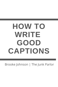 My top 3 tips for writing good captions. The Junk Parlor | Old stuff and cool junk for your home. thejunkparlor.com