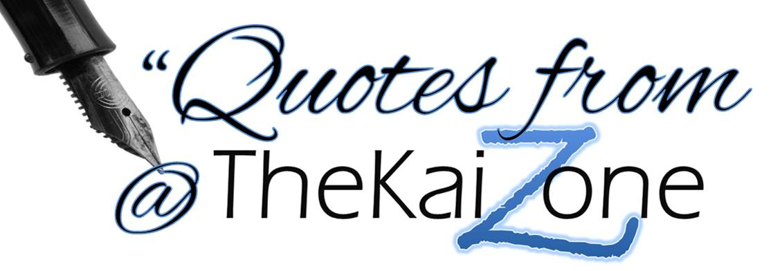 Quotes from the KaiZone