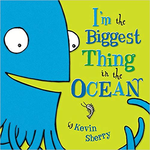 I'm the Biggest Thing in the Ocean by Kevin Sherry - Children's Books about the Ocean