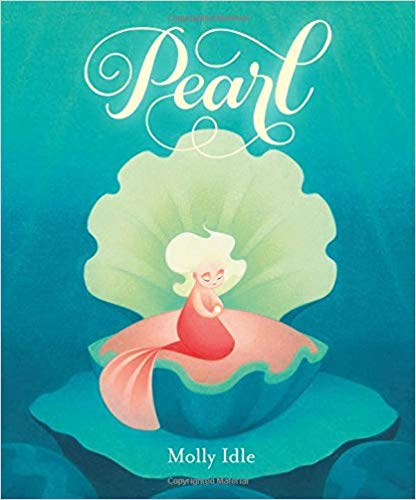 Pearl by Molly Idle - Mermaid Books for Kids