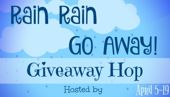 2nd Annual Rain Rain Go Away! Giveaway Hop – 2nd Biggest of Year!
