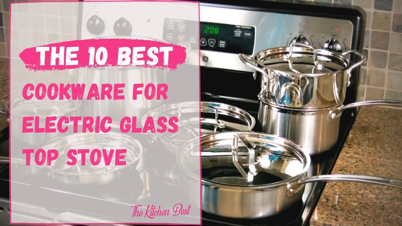 Best Cookware for Electric Glass Top Stove