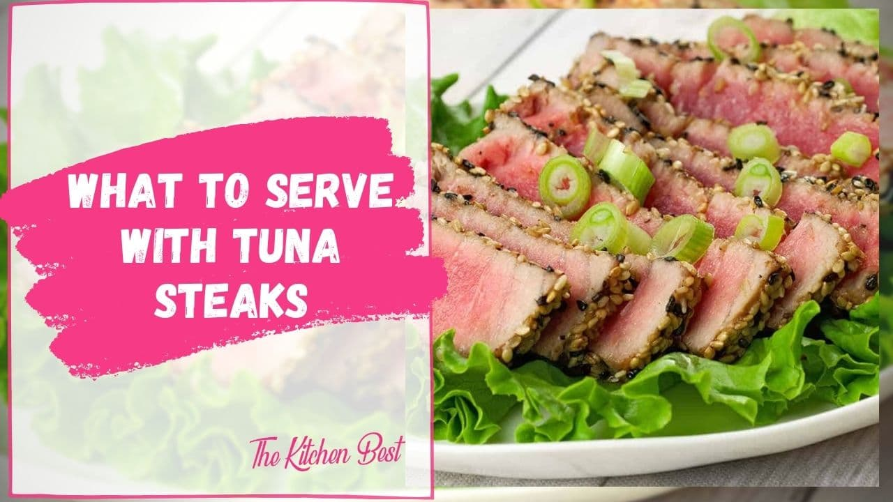 What To Serve With Tuna Steaks