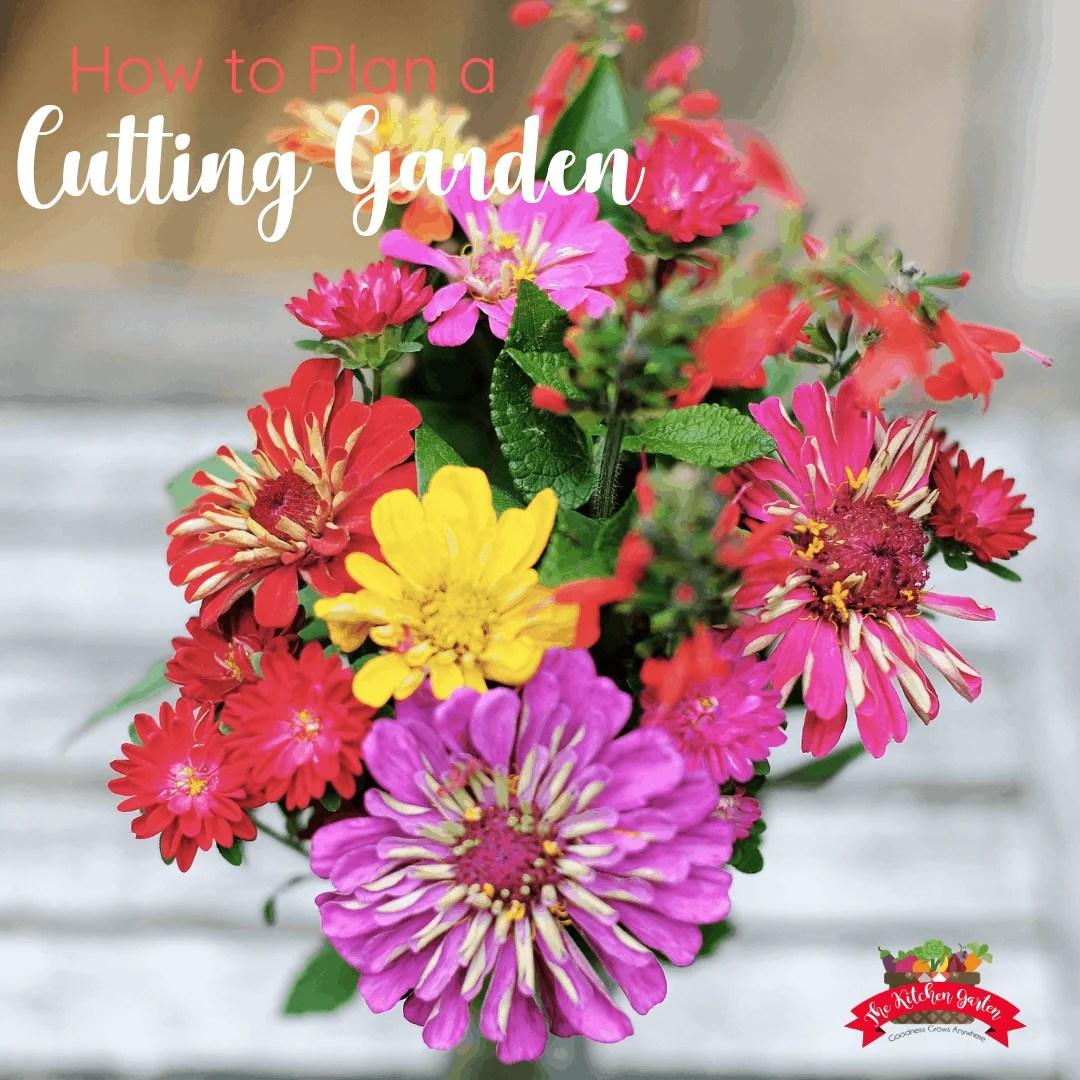 How To Plan A Gorgeous Cutting Garden The Kitchen Garten