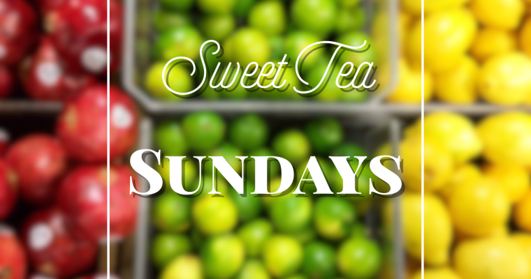Sweet Tea Sundays: 22 July, 2018