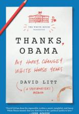 Thanks, Obama: My Hopey Changey White House Y… by David Litt