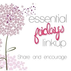 Essential Fridays Linkup