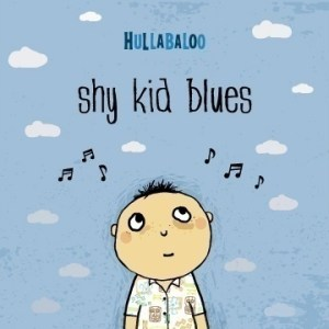 Hullabaloo sings the Shy Kid Blues {CD review}