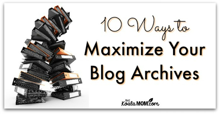 10 Ways to Maximize Your Blog Archives