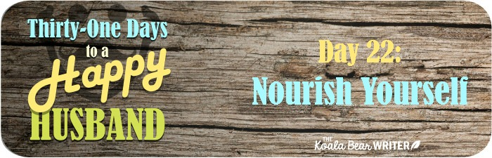 31 Days to a Happy Husband: Day 22 - Nourish Yourself