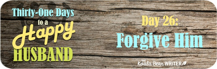 31 Days to a Happy Husband: Day 26 - Forgive Your Husband