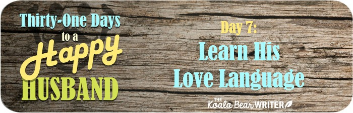 31 Days to a Happy Husband - Day 7: Learn His Love Language