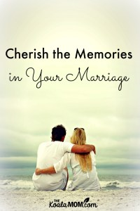 Cherish the Memories in Your Marriage {31 Days to a Happy Husband}