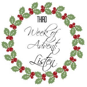Third Week of Advent: Listen