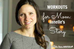 Workouts for Mom (Janelle's Story)