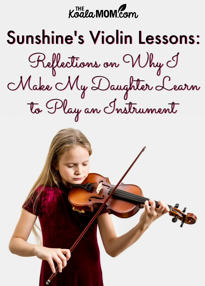 Sunshine's Violin Lessons : Reflections on Why I Make My Daughter Learn to Play a Musical Instrument